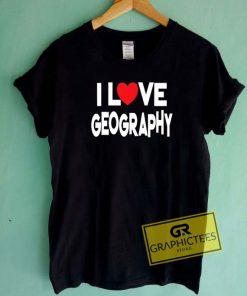 I Love Geography Tee Shirts
