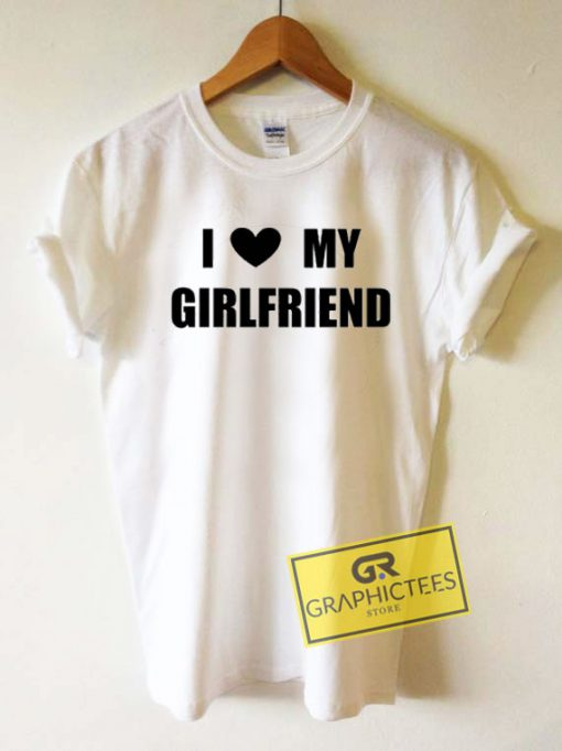 I Love My GirlfriendTee Shirts