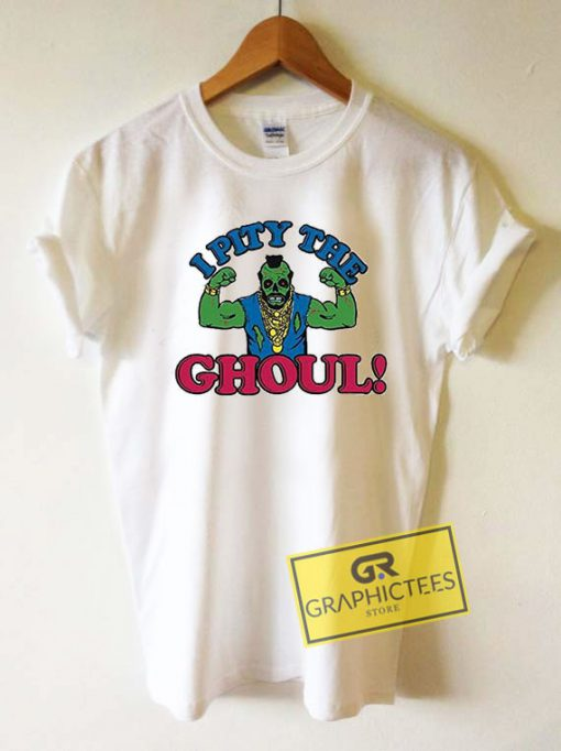 I Pity The Ghoul Graphic Tee Shirts