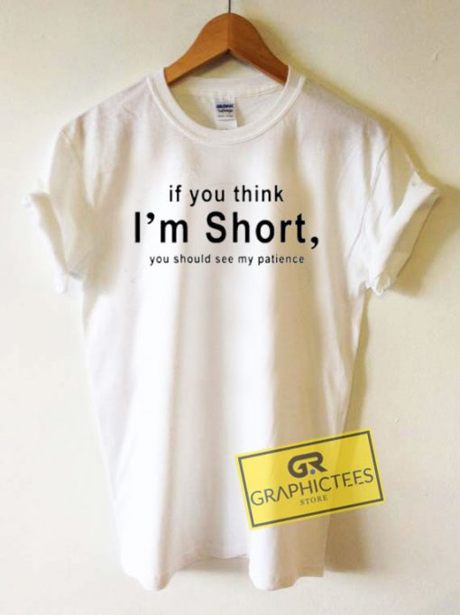 If You Think Im Short Tee Shirts