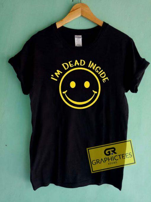 Im Dead Inside Tee Shirts