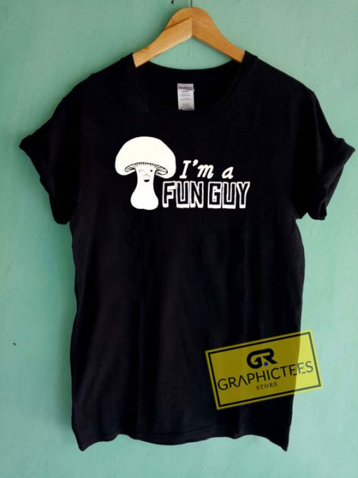 Im a Fun Guy Mushroom Tee Shirts