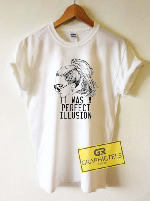 It Was A Perfect Illusion Tee Shirts
