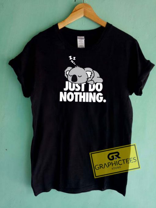 Just Do Nothing Koala Tee Shirts