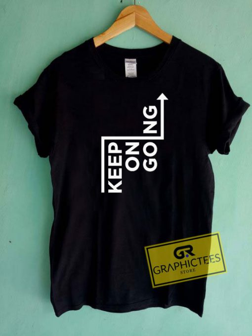 Keep On GoingTee Shirts