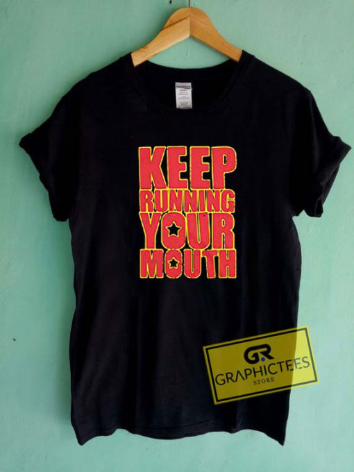 Keep Running Your Mouth Tee Shirts