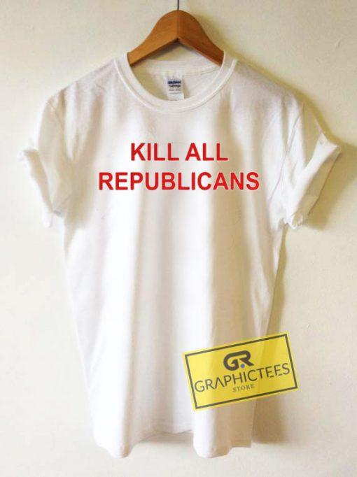 Kill All RepublicansTee Shirts
