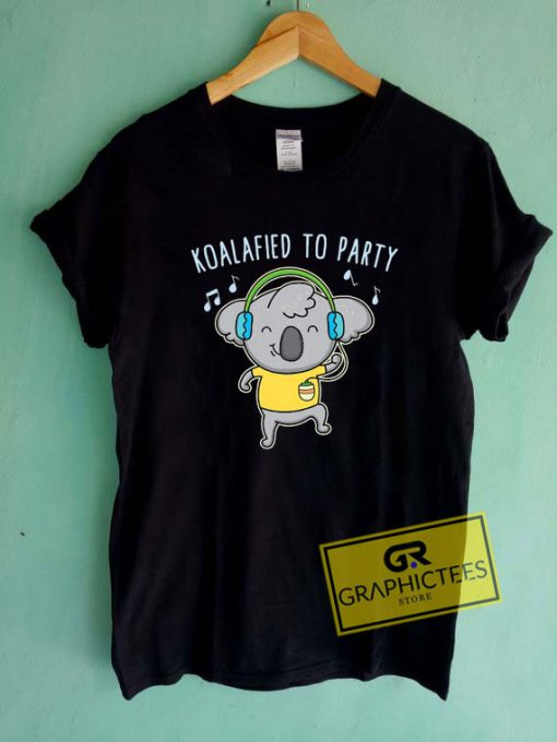 Koalafied To Party Tee Shirts