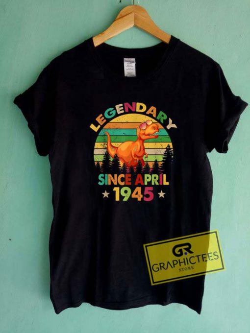 Legend Since April 1945 Tee Shirts