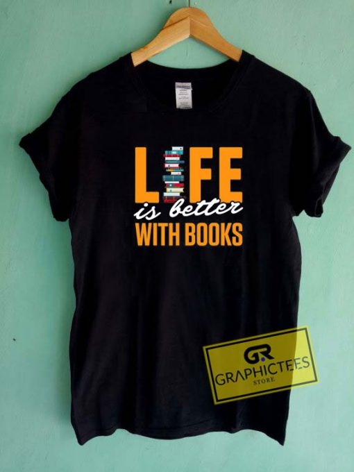 Life Is Better With Books Tee Shirts