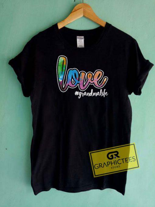 Love GrandmalifeTee Shirts