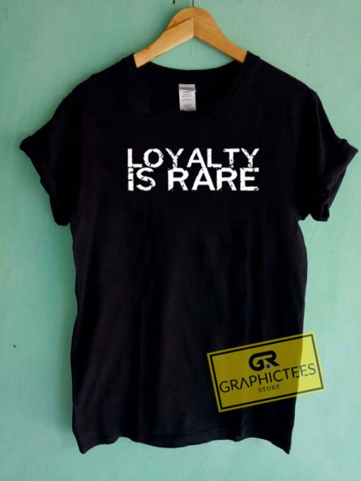 Loyalty Is Rare Funny Tee Shirts