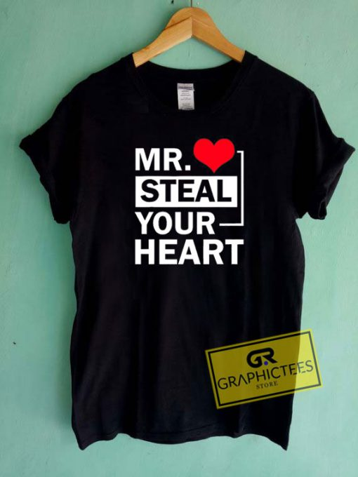 Mr. Steal Your Heart Tee Shirts