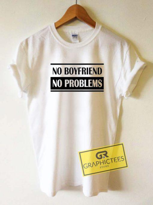 No Boyfriend No ProblemsTee Shirts