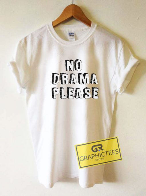 No Drama Please Tee Shirts
