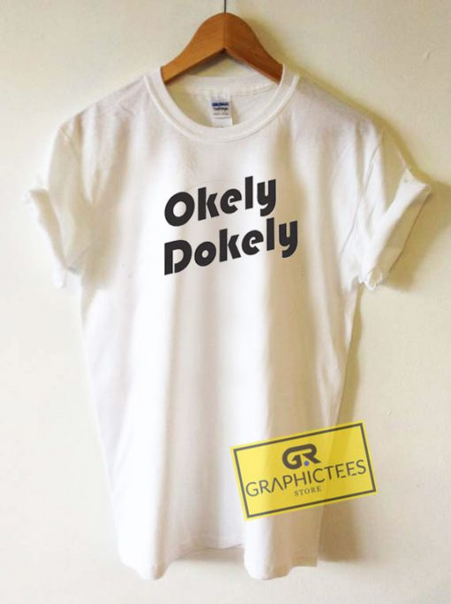 Okely Dokely Letter Tee Shirts