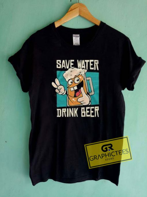 Save Water Drink Beer Tee Shirts