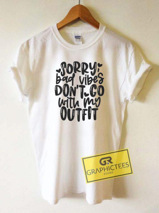 Sorry Bad VibesTee Shirts