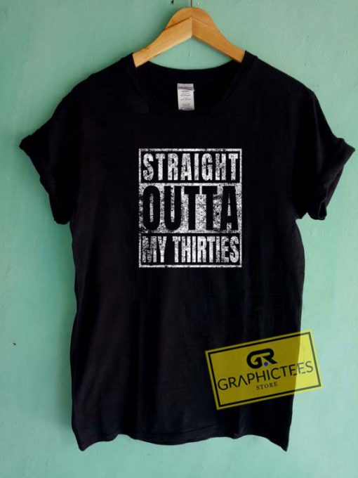 Straight Outta My Thirties Tee Shirts