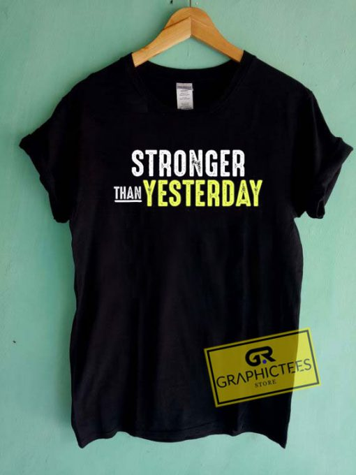 Stronger Than Yesterday Tee Shirts