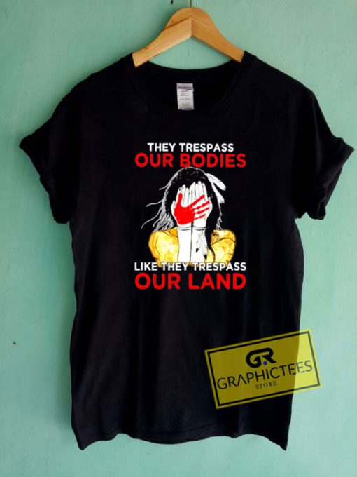 They Trespass Our Bodies Tee Shirts