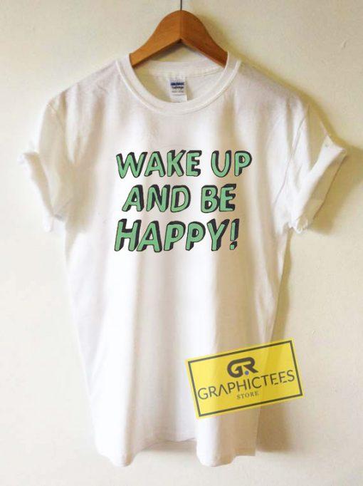 Wake Up And Be HappyTee Shirts