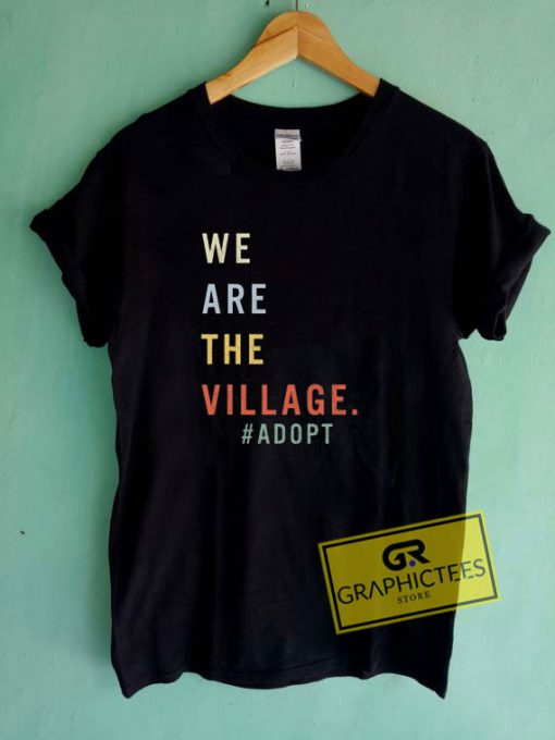 We Are The Village Tee Shirts