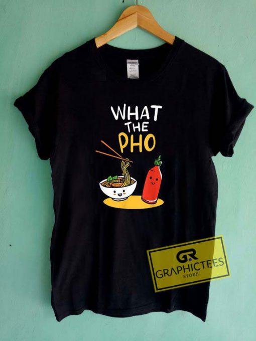 What The Pho KawaiiTee Shirts