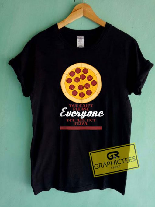 You Cant Please Everyone Tee Shirts