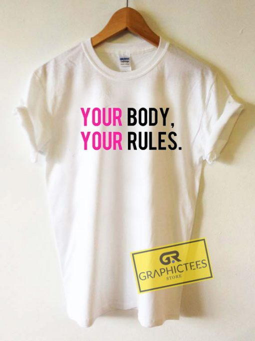 Your Body Rules Tee Shirts