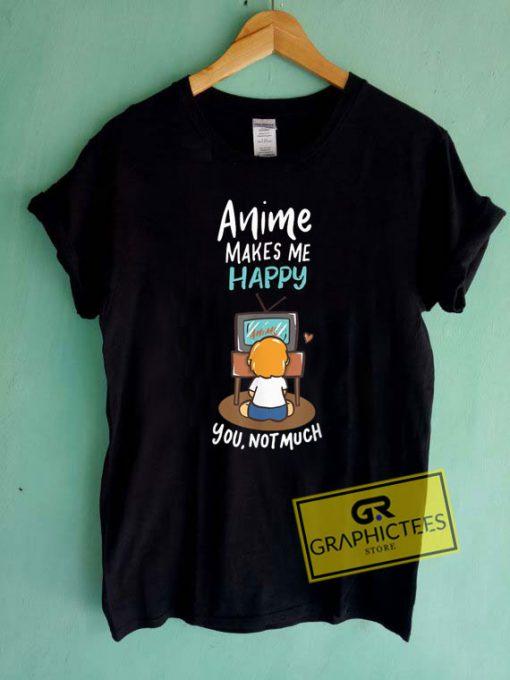 Anime Makes Me HappyTee Shirts