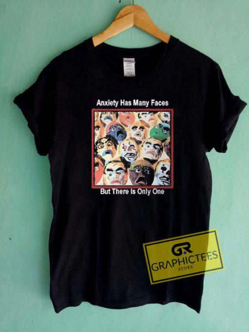 Anxiety Has Many Faces Tee Shirts