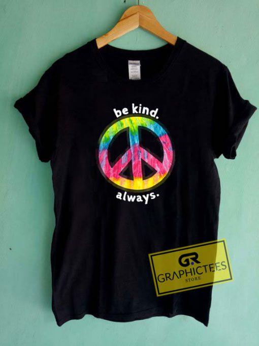 Be Kind AlwaysTee Shirts
