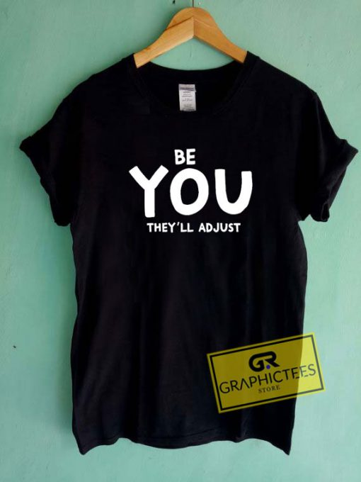 Be You They Will Adjust Tee Shirts