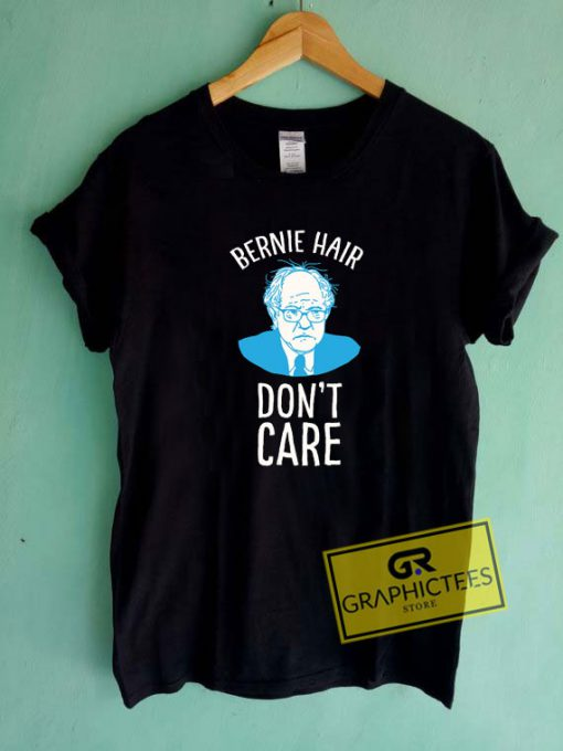 Bernie Hair Dont Care Tee Shirts