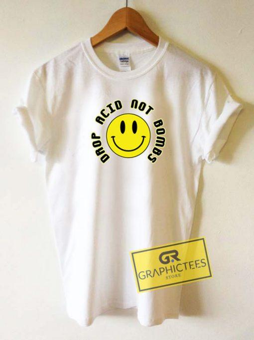 Drop Acid Not Bombs Tee Shirts