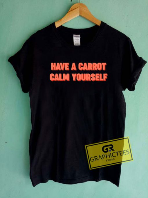 Have A Carrot Calm Yourself Tee Shirts