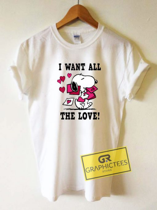 I Want All The Love Tee Shirts