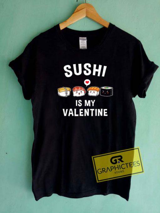 Sushi Is My ValentineTee Shirts