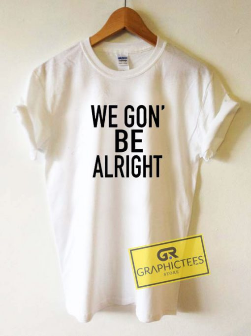 We Gon Be Alright Tee Shirts