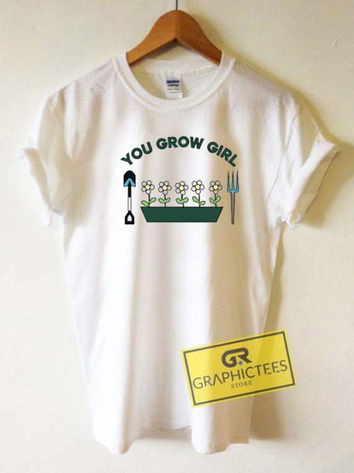 You Grow Girl Tee Shirts