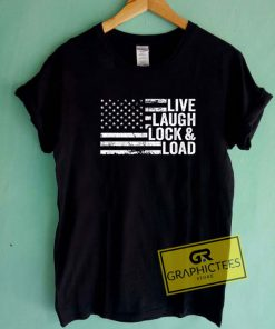 Live Laugh Lock And Load Tee Shirts