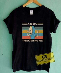 Are You Threatening Me Meme Tee Shirts