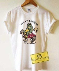 Be Gay Do Crimes Meme Tee Shirts