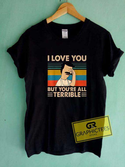 Bobs I Love You All Terrible Tee Shirts