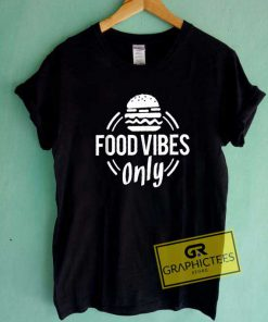 Burger Food Vibes Only Tee Shirts