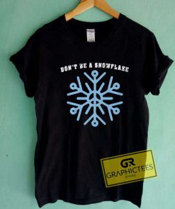 Dont Be a Snowflake Graphic Tee Shirts