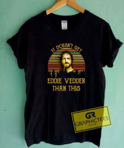 It Doesnt Get Eddie Vedder Tee Shirts