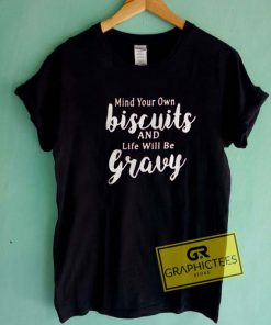 Mind Your Own Biscuits Tee Shirts