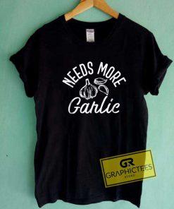 Needs More Garlic Tee Shirts